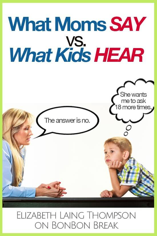 What Moms Say Versus What Kids Hear - If you've ever wondered what your kids hear when you speak, wonder no more. These 10 translations will serve as your handy-dandy guide to understanding what your kids aren't understanding.
