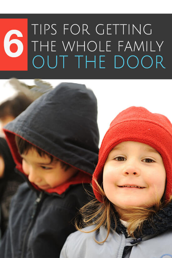 Six Tips for Getting the Whole Family Out the Door!