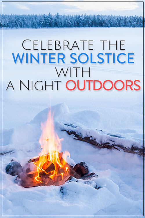 celebrate the winter solstice with a night outdoors. Black Bedroom Furniture Sets. Home Design Ideas
