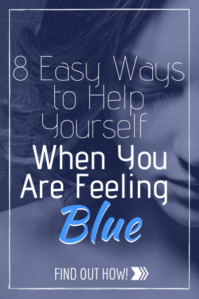 8 Easy Ways to Help Yourself When You Are Feeling Blue