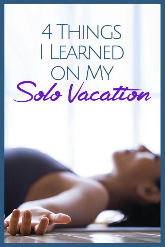I finally had a chance to do a solo vacation and what I learned was a surprise!