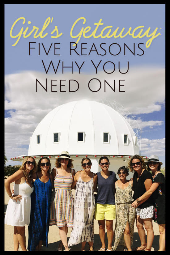 5 reasons why mama need a girl's getaway - and believe us, you do!