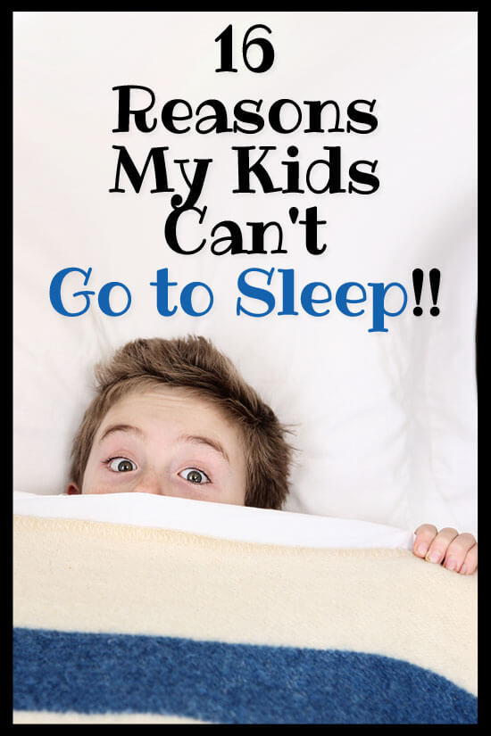 My kids enjoy pretty much anything BUT sleeping. Here are my 16 reasons my kids can't go to sleep.