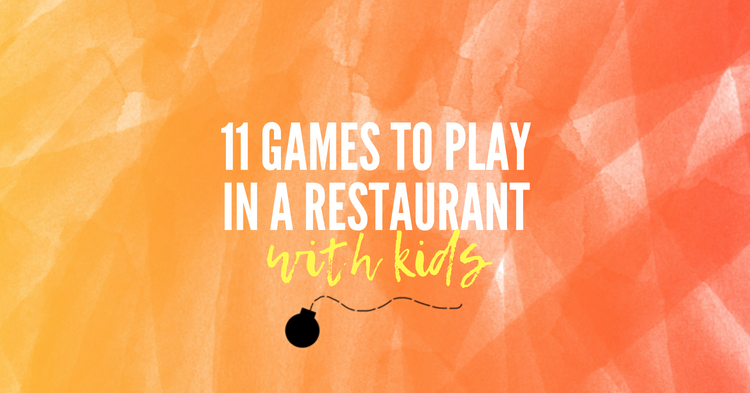 11 Games To Play With Your Kids In Restaurants