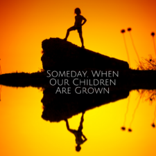 Someday, When Our Children Are Grown…