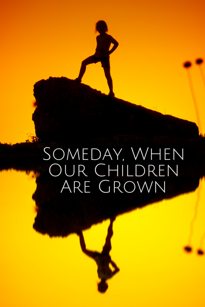 Someday, When Our Children Are Grown